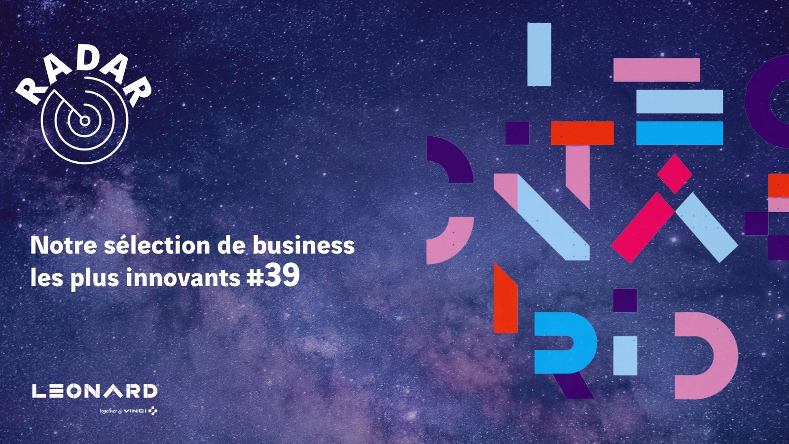 Radar – Notre sélection de business innovants #39